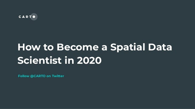 How to Become a Spatial Data Scientist in 2020 Follow @CARTO on Twitter
