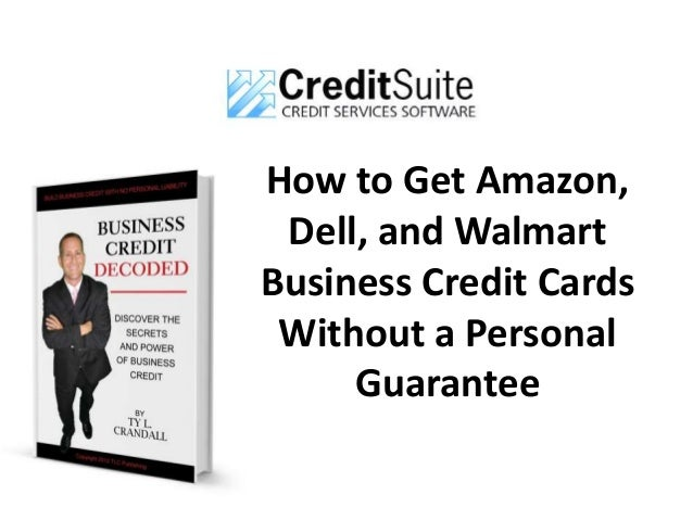 how to get amazon dell and walmart business credit cards without a personal guarantee - Business Credit Cards Without Personal Guarantee