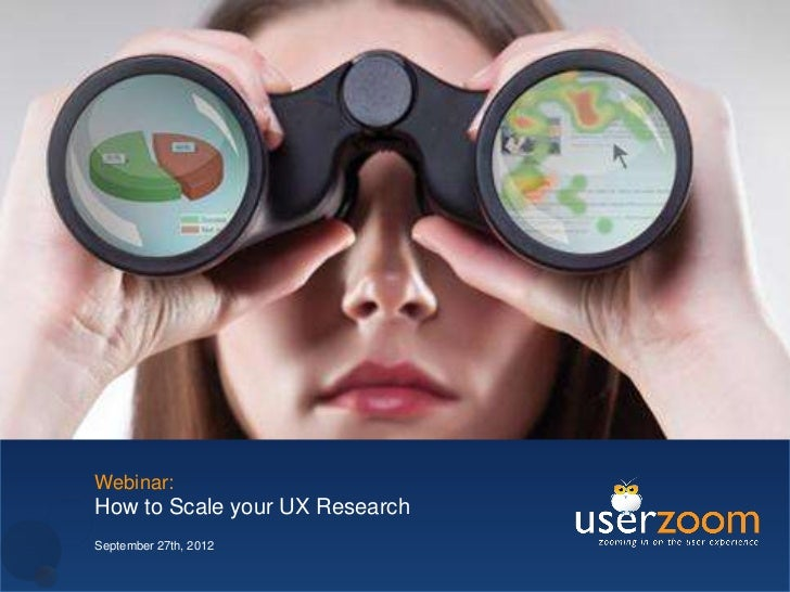 Webinar:How to Scale your UX ResearchSeptember 27th, 2012