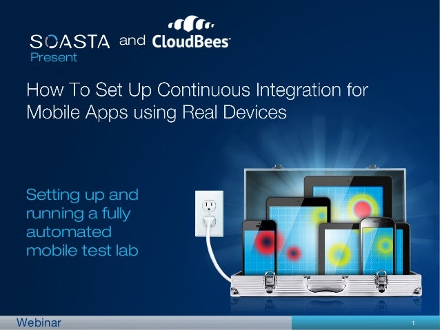1Webinar and Present Setting up and running a fully automated mobile test lab