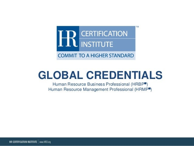 GLOBAL CREDENTIALS Human Resource Business Professional (HRBP℠) Human Resource Management Professional (HRMP℠)