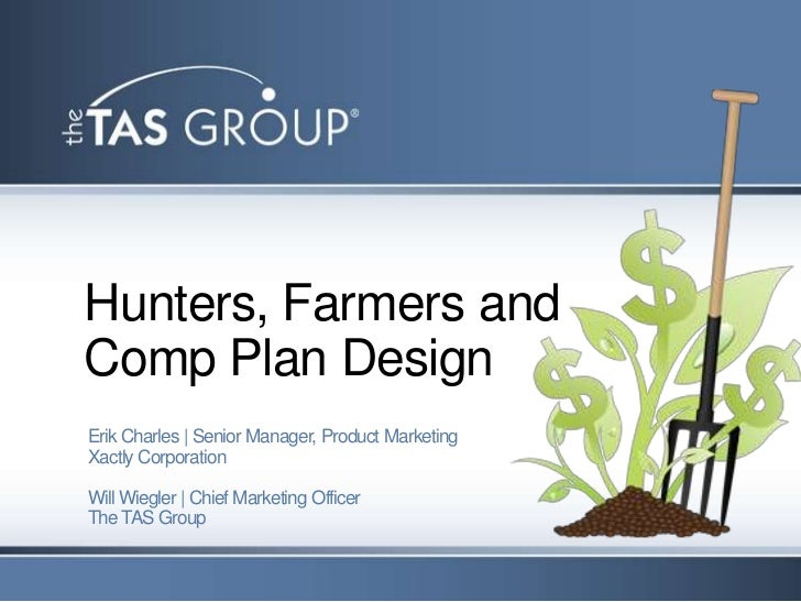 Hunters, Farmers andComp Plan DesignErik Charles | Senior Manager, Product MarketingXactly CorporationWill Wiegler | Chief...