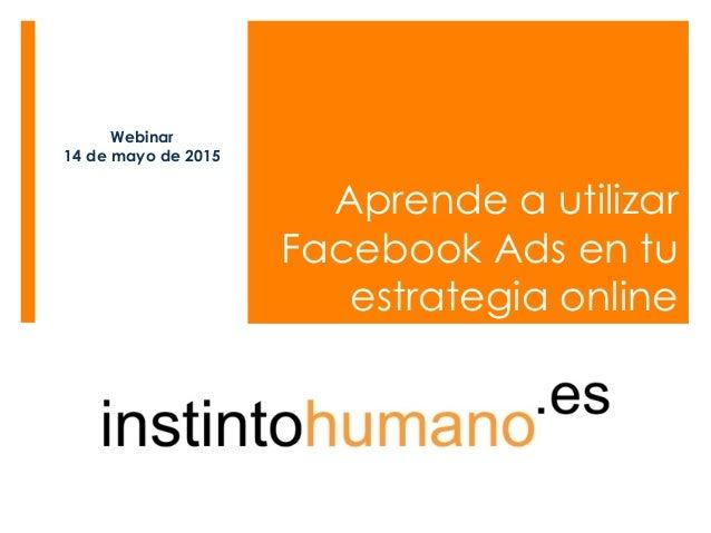 Aprende a utilizar Facebook Ads en tu estrategia online Webinar 14 de mayo de 2015