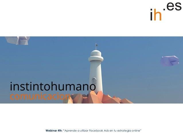 """Webinar #ih """"Aprende a utilizar la publicidad de Facebook Ads en tu estrategia online"""" Slide 2"""