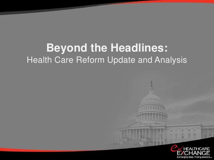 Beyond the Headlines:<br />Health Care Reform Update and Analysis<br />
