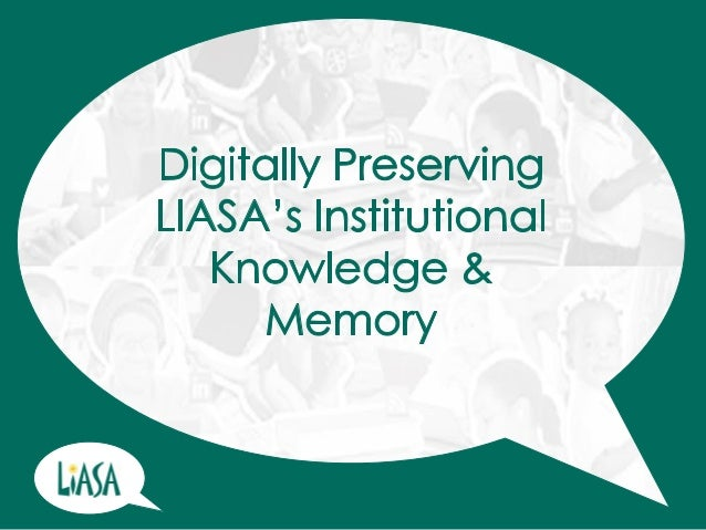 Agenda • Rationale • LIASA Online Environment • Digital Preservation • Institutional Memory • Role of Secretary • What to ...