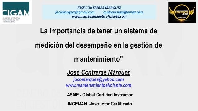 JOSÉ CONTRERAS MÁRQUEZ jocomarquez@gmail.com contrerasmjn@gmail.com www.mantenimiento eficiente.com José Contreras Márquez...