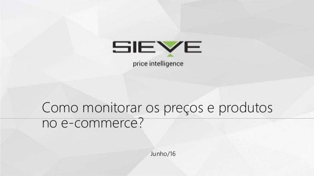 Como monitorar os preços e produtos no e-commerce? Junho/16