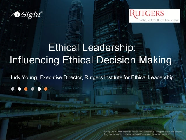 ethical decision making and ethical leadership Employees, students, and children establish faith in their leader's decision making and the choices the leader makes by listening to and watching what they do you are always on stage ethics is connected to the ways that leaders interact with others and how leaders act when they think no one is around.
