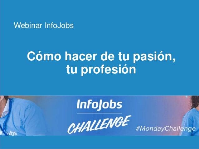 1 Cómo hacer de tu pasión, tu profesión Webinar InfoJobs