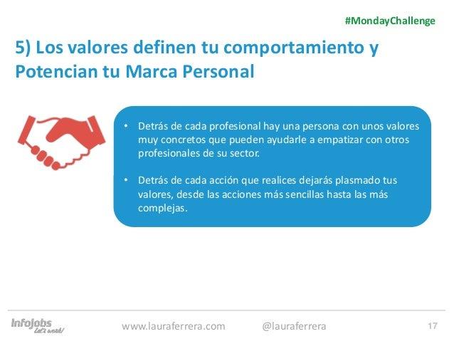 17 5) Los valores definen tu comportamiento y Potencian tu Marca Personal 1. Texto 2. Texto #MondayChallenge www.lauraferr...