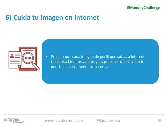 18 6) Cuida tu imagen en Internet 1. Texto 2. Texto #MondayChallenge www.lauraferrera.com @lauraferrera • Procura que cada...