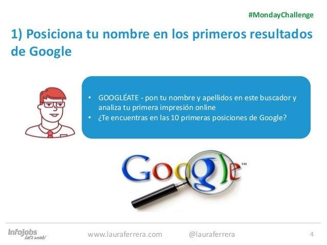 4 1) Posiciona tu nombre en los primeros resultados de Google 1. Texto 2. Texto #MondayChallenge www.lauraferrera.com @lau...
