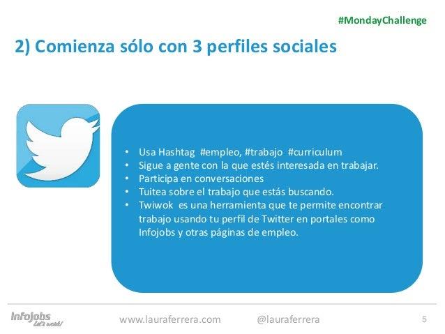 5 2) Comienza sólo con 3 perfiles sociales 1. Texto 2. Texto #MondayChallenge www.lauraferrera.com @lauraferrera • Usa Has...