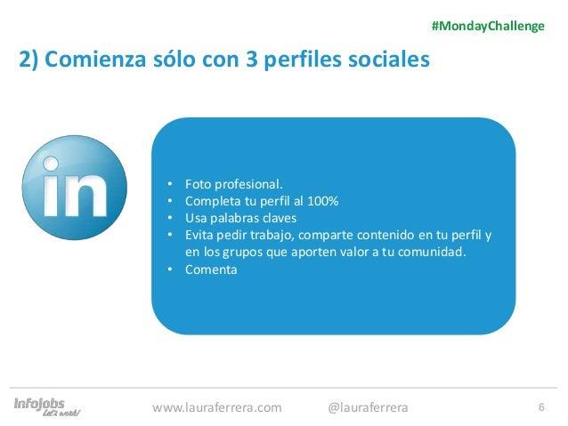 6 2) Comienza sólo con 3 perfiles sociales 1. Texto 2. Texto #MondayChallenge www.lauraferrera.com @lauraferrera • Foto pr...
