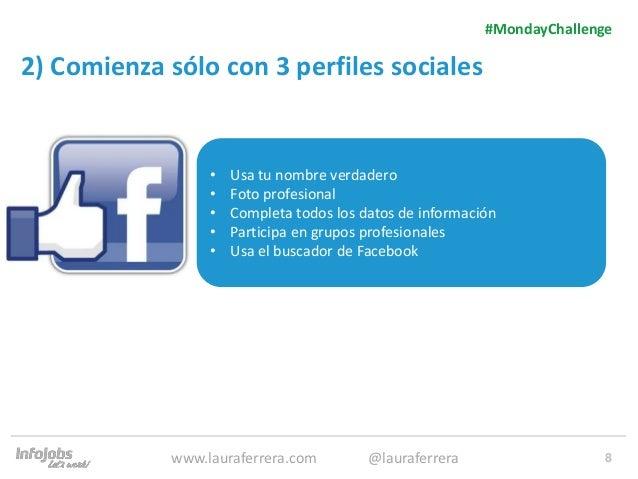 8 2) Comienza sólo con 3 perfiles sociales 1. Texto 2. Texto #MondayChallenge www.lauraferrera.com @lauraferrera • Usa tu ...