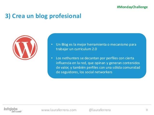 9 3) Crea un blog profesional 1. Texto 2. Texto #MondayChallenge www.lauraferrera.com @lauraferrera • Un Blog es la mejor ...