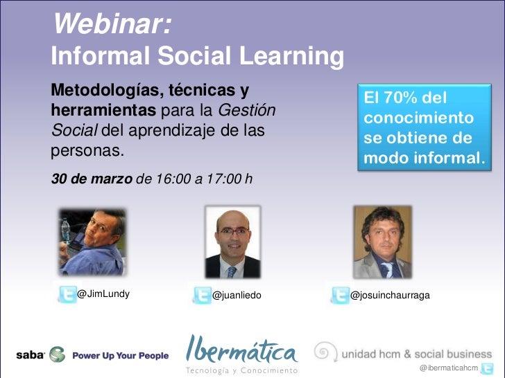 Webinar:Informal Social LearningMetodologías, técnicas y                  El 70% delherramientas para la Gestión          ...