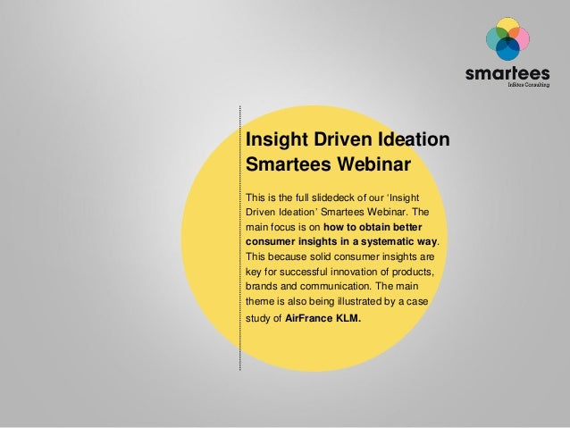 """Insight Driven IdeationSmartees WebinarThis is the full slidedeck of our """"InsightDriven Ideation"""" Smartees Webinar. Themai..."""