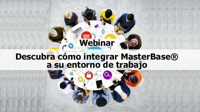 Descubra cómo integrar MasterBase® a su entorno de trabajo Webinar