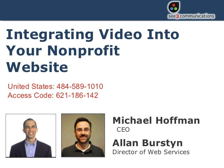 Michael Hoffman   CEO Allan Burstyn  Director of Web Services Integrating Video Into Your Nonprofit Website United States:...