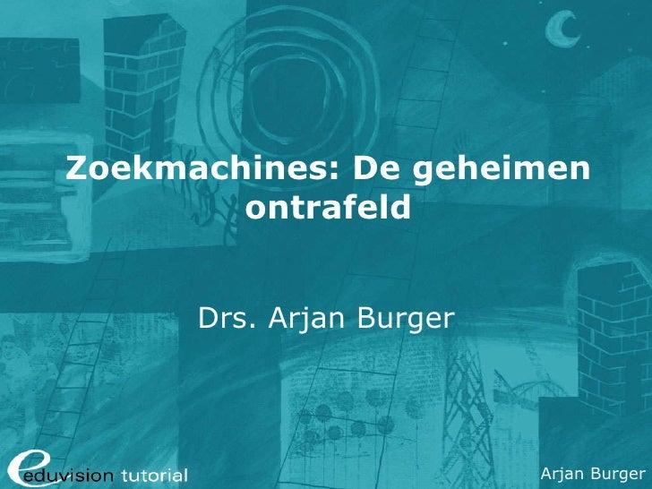 Zoekmachines: De geheimen ontrafeld Drs. Arjan Burger