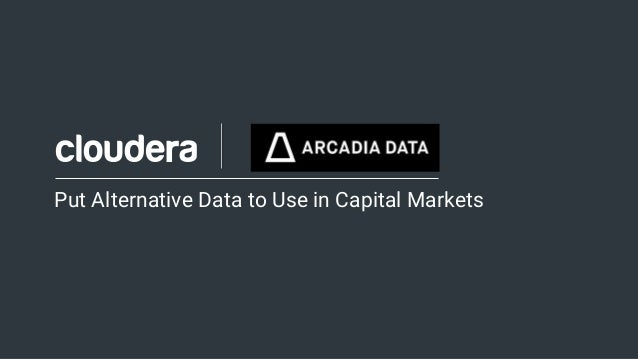 1© Cloudera, Inc. All rights reserved. Put Alternative Data to Use in Capital Markets