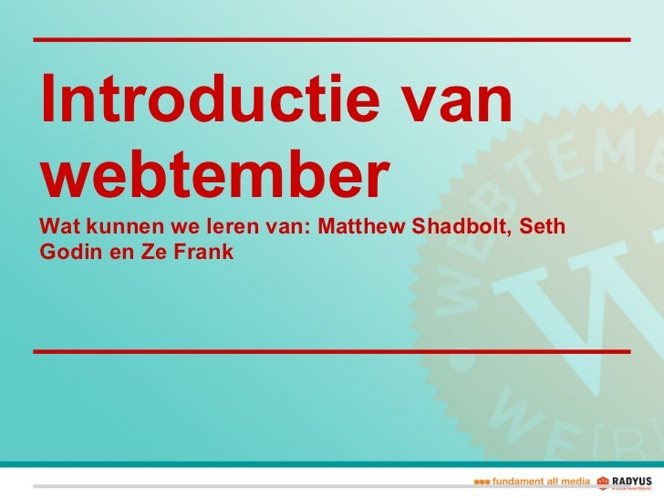 Introductie vanwebtemberWat kunnen we leren van: Matthew Shadbolt, SethGodin en Ze Frank