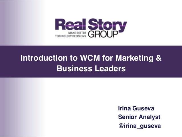 "Introduction to WCM for Marketing & Business Leaders ""  Irina Guseva! Senior Analyst! @irina_guseva!"