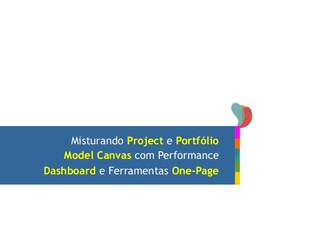 Misturando Project e Portfólio Model Canvas com Performance Dashboard e Ferramentas One-Page