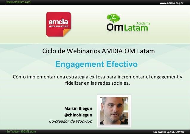 Engagement EfectivoCiclo de Webinarios AMDIA OM Latam Martin Biegun@chinobiegunCo-creador de WoowUpwww.amdia.o...