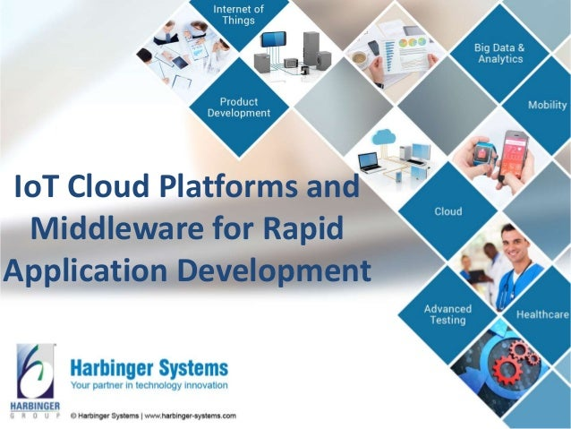 IoT Cloud Platforms and Middleware for Rapid Application Development
