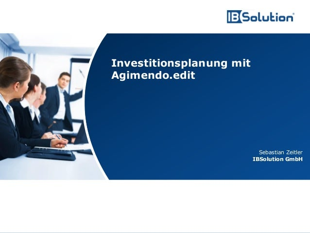 www.ibsolution.de © IBSolution GmbHSebastian ZeitlerIBSolution GmbHInvestitionsplanung mitAgimendo.edit