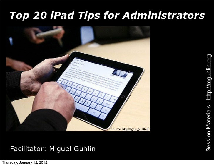 Top 20 iPad Tips for Administrators                                                               Session Materials - http...