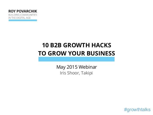 #growthtalks 10 B2B GROWTH HACKS TO GROW YOUR BUSINESS May 2015 Webinar Iris Shoor, Takipi