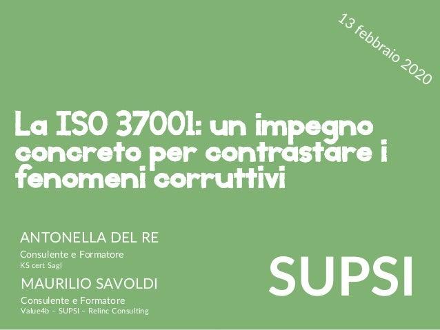 a.delre@kscert.com maurilio.savoldi@value4b.ch La ISO 37001: un impegno concreto per contrastare i fenomeni corruttivi SUP...
