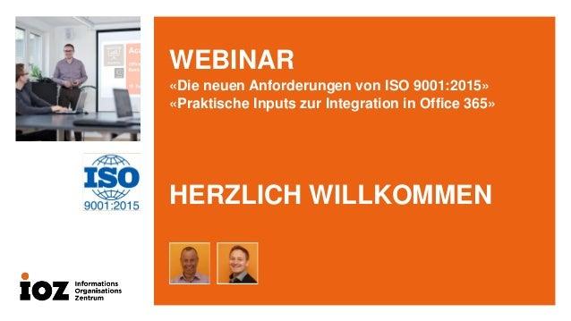 WEBINAR «Die neuen Anforderungen von ISO 9001:2015» «Praktische Inputs zur Integration in Office 365» HERZLICH WILLKOMMEN