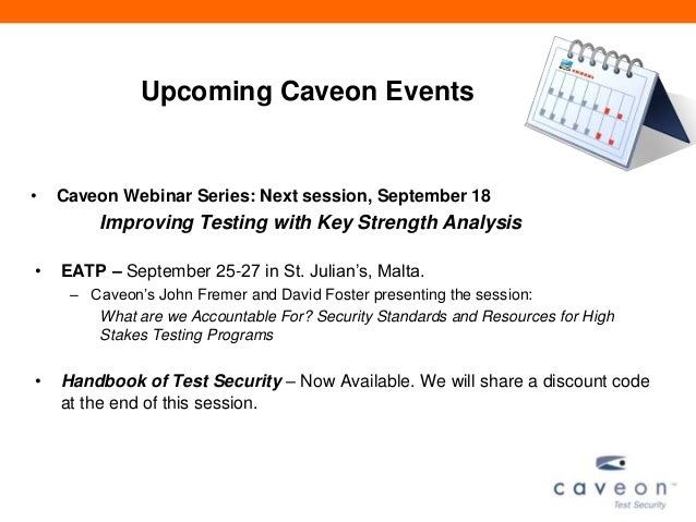 Upcoming Caveon Events • Caveon Webinar Series: Next session, September 18 Improving Testing with Key Strength Analysis • ...