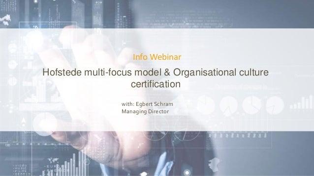 Info Webinar Hofstede multi-focus model & Organisational culture certification with: Egbert Schram Managing Director