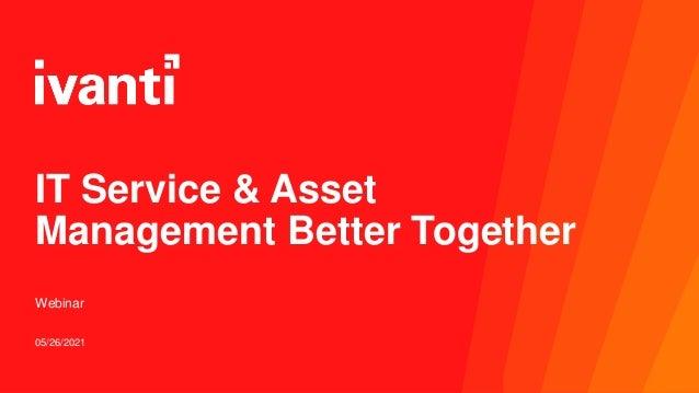 05/26/2021 IT Service & Asset Management Better Together Webinar