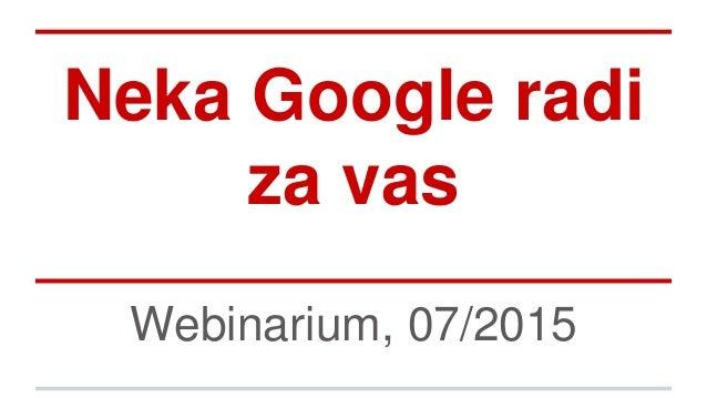 Neka Google radi za vas Webinarium, 07/2015
