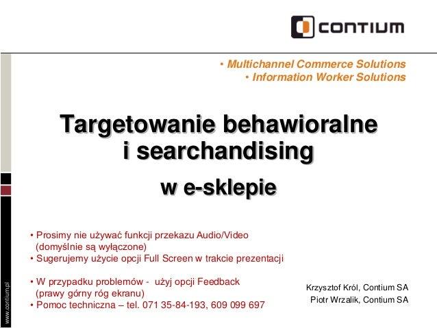 www.contium.pl Targetowanie behawioralne i searchandising w e-sklepie Krzysztof Król, Contium SA Piotr Wrzalik, Contium SA...