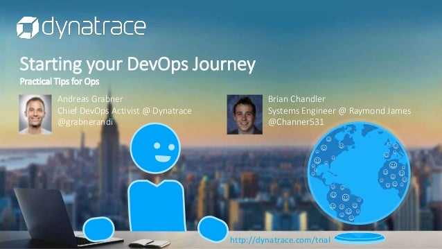 Starting your DevOps Journey Practical Tips for Ops http://dynatrace.com/trial Brian Chandler Systems Engineer @ Raymond J...