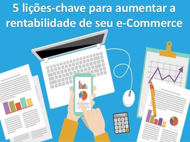 5 lições-chave para aumentar a rentabilidade de seu e-Commerce
