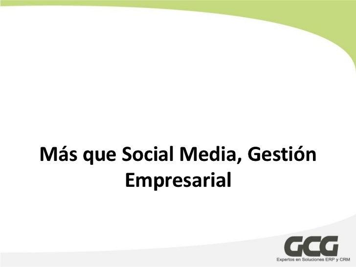 Más que Social Media, Gestión        Empresarial
