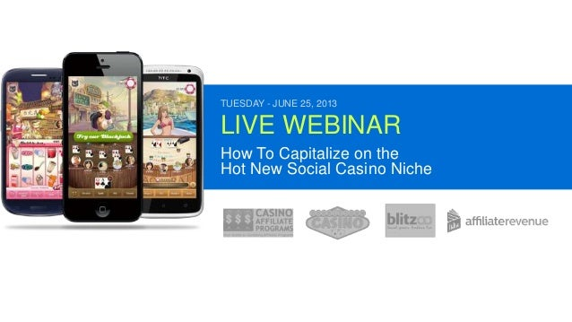TUESDAY - JUNE 25, 2013 LIVE WEBINAR How To Capitalize on the Hot New Social Casino Niche