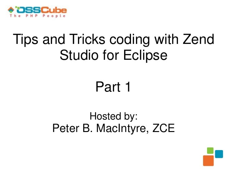 Tips and Tricks coding with Zend Studio for Eclipse Part 1Hosted by:Peter B. MacIntyre, ZCE<br />