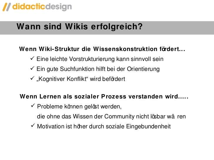 Wann sind Wikis erfolgreich?  <ul><li>Wenn Wiki-Struktur die Wissenskonstruktion fördert... </li></ul><ul><ul><li>Eine lei...