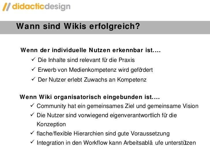 Wann sind Wikis erfolgreich?  <ul><li>Wenn der individuelle Nutzen erkennbar ist.... </li></ul><ul><ul><li>Die Inhalte sin...