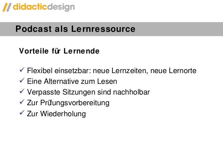 Podcast als Lernressource <ul><li>Vorteile für Lernende </li></ul><ul><li>Flexibel einsetzbar: neue Lernzeiten, neue Lerno...